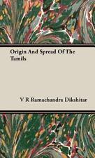 Origin And Spread Of The Tamils: By V R Ramachandra Dikshitar