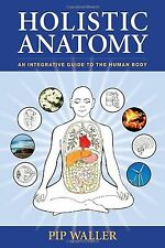 Holistic Anatomy: An Integrative Guide to the Human Body NEW BOOK