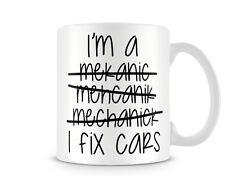 Fun_108 I'm a mechanic , I fix cars Funny gift printed mugs cup