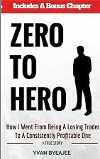 Zero to Hero : How I Went from Being a Losing Trader to a Consistently Profit...