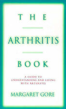 The Arthritis Book by Margaret Gore A Guide to Understanding and Living with PB