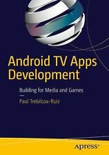 Android TV Apps Development : Building Media and Games by Paul Trebilcox-Ruiz...
