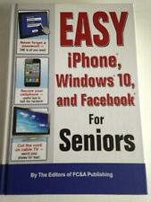 EASY IPHONE, WINDOWS 10, AND FACEBOOK FOR SENIORS - Hardcover NEW