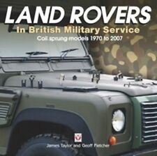 Land Rovers in British Military Service Coil Sprung Models 1970 to 2007 Book