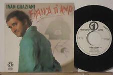 "IVAN GRAZIANI : FRANCA TI AMO / VENTO CALDO   -   7""  1985   PROMO"