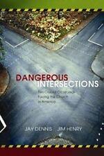 Dangerous Intersections : Ten Crucial Crossroads Facing the Church in America b…