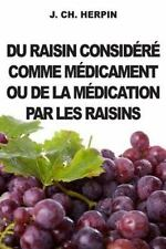 Du Raisin Considere Comme Medicament Ou de la Medication Par les Raisins by...