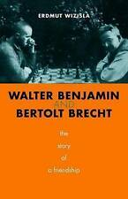 Walter Benjamin and Bertolt Brecht: The Story of a Friendship by Erdmut Wizisla