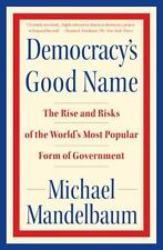 Democracy's Good Name: The Rise and Risks of the World's Most Popular-ExLibrary