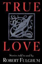 True Love: Stories Robert Fulghum Hardcover