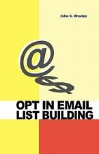 Opt in Email List Building : How to Build and Run a Successful Opt in List by...