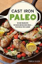 Cast Iron Paleo : 150 One-Pan Recipes for Quick-And-Delicious Meals... Plus...