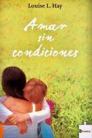 Amar Sin Condiciones Por Louise L. Hay