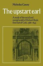 The Upstart Earl : A Study of the Social and Mental World of Richard Boyle,...