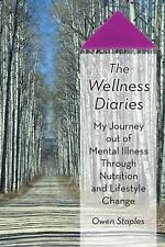 The Wellness Diaries : My Journey Out of Mental Illness Through Nutrition and...