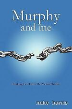 Murphy and Me : Breaking Free from the Victim Mindset by Mike Harris (2009,...