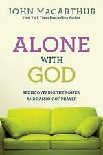 Alone with God: Rediscovering the Power and Passion of Prayer (John MacArthur St