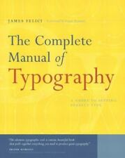 The Complete Manual of Typography: A Guide to Setting Perfect Type by James Fel