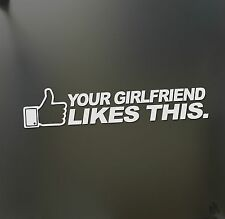 Your Girlfriend likes this sticker funny race honda chevy JDM Drift Facebook