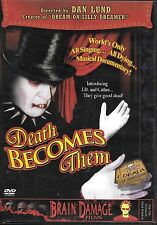 DEATH BECOMES THEM (DVD HORROR, MUSICAL) BRAIN DAMAGE FILMS