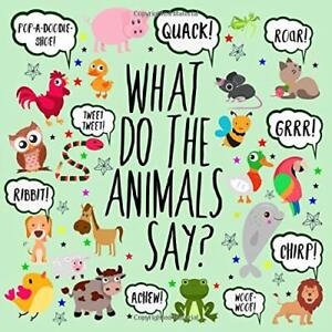 What Do The Animals Say?: A Fun Guessing Game for 2-4 Year Olds,Books For Litt