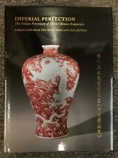 Imperial Perfection The Palace Porcelain of Three Chinese Emperors Wang Zing Lou