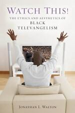 Watch This!: The Ethics and Aesthetics of Black Televangelism (Religion, Race,