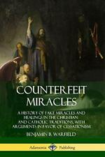 Counterfeit Miracles: A History of Fake Miracle, Warfield, B.,,