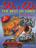 The 50s & 60s: the best of times : growing up and being young in Britain by