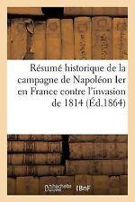 Resume Historique de la Campagne de Napoleon Ier en France Contre l'Invasion...