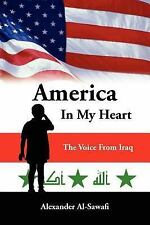 America in My Heart : The Voice from Iraq by Alexander Al-Sawafi (2006,...