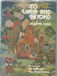 To Lhasa and Beyond  Guiseppe Tucci  Diary of the Expedition to Tibet in the Yea