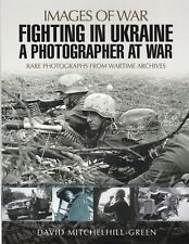 Fighting in Ukraine: A Photographer at War (Images of War) 9781473848665