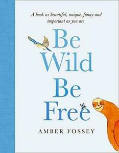 Be Wild, Be Free, Fossey, Amber, New, Hardcover Book