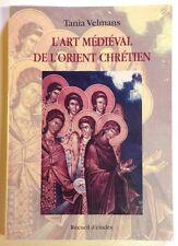 L'ART MEDIEVAL DE L'ORIENT CHRETIEN Recueil d'Etudes Tania Velmans livre