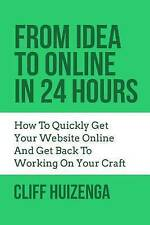 From Idea To Online In 24 Hours: How To Quickly Get Your Website Online And Get