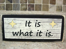 It Is What It Is Primitive Rustic Wooden Sign Shelf Sitter Block Wall Plaque