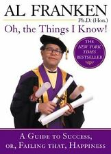 Oh, the Things I Know!: A Guide to Success, or, Failing That, Happiness Franken