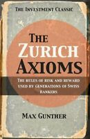 Zurich Axioms : The Rules of Risk and Reward Used by Generations of Swiss Ban...