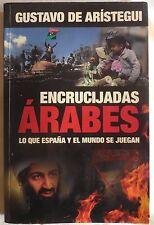 GUSTAVO DE ARISTEGUI ENCRUCIJADAS ARABES 2011 LO QUE ESPANA Y EL MUENDO JUEGAN