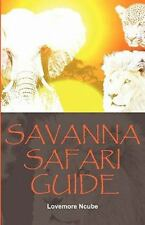 Savanna Safari Guide : Your Ultimate Travel Guide to East and Southern Africa...