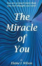 The Miracle of You : You Are So Much More Then You Ever Thought You Were! by...