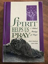 The Spirit Helps Us Pray: A Biblical Theology of Prayer - Brandt and Bicket