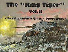 The King Tiger Tank Volume II: Development, Units, Operations