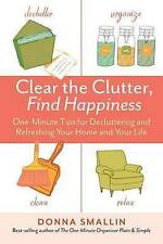 Clear the Clutter, Find Happiness: One-Minute Tips for Decluttering and Refreshi