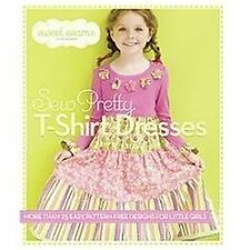 Sew Pretty T-Shirt Dresses: More Than 25 Easy, Pattern-Free Designs for Little