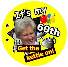 60th BIRTHDAY BADGE (GET THE KETTLE ON!) PERSONALISED BADGE, PHOTO  BRAND NEW