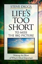 Life's Too Short to Miss the Big Picture: Making the Most of What's Most Importa