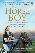 The Horse Boy: A Father's Miraculous Journey to Heal His Son: The True Story of
