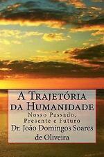 A Trajetoria Da Humanidade : Nosso Passado, Presente e Futuro by Domingos...